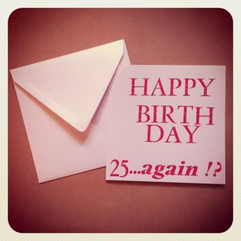 Carte typographiée Happy Birthday...25...again!?