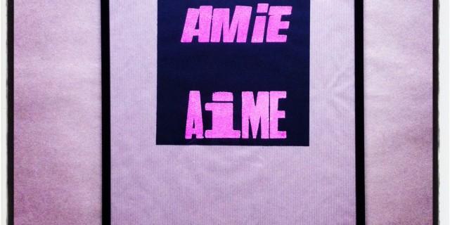 "Impression Typographique ""Amie, Aime"""